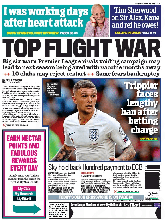 """The Premier League's big six clubs warned yesterday that voting to cut short the campaign could lead to next season being scrapped as well, as a major split emerged in the top flight."" Daily Mail backpage, 2 May, 2020"